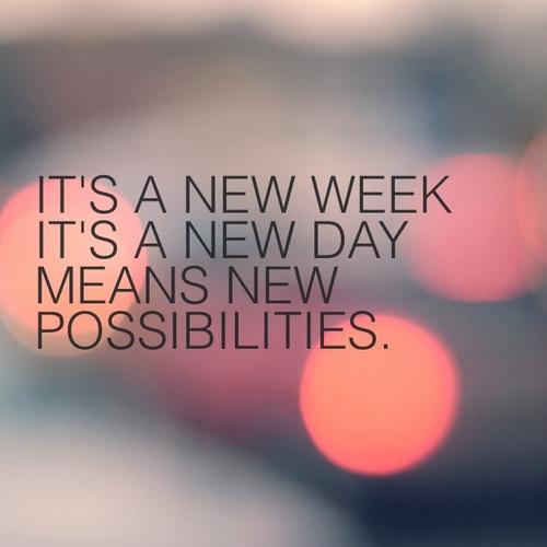 Nowy tydzień, nowy dzień, nowe możliwości, pamiętaj!