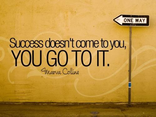 Sukces nie przyjdzie do Ciebie sam...
